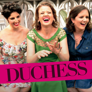 Duchess featuring vocalists Amy Cervini, Hilary Gardner and Melissa Stylianou